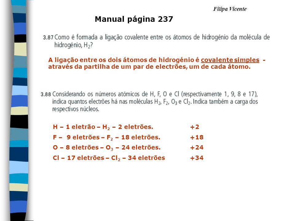 Manual página 237 A ligação entre os dois átomos de hidrogénio é covalente simples - através da partilha de um par de electrões, um de cada átomo.