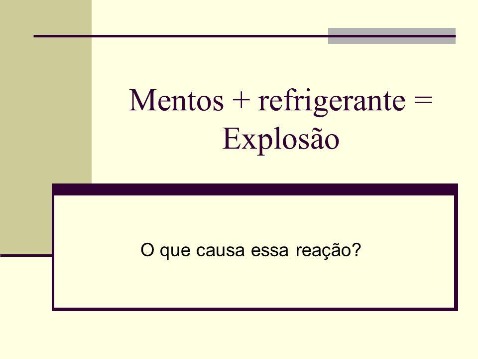 Mentos + refrigerante = Explosão