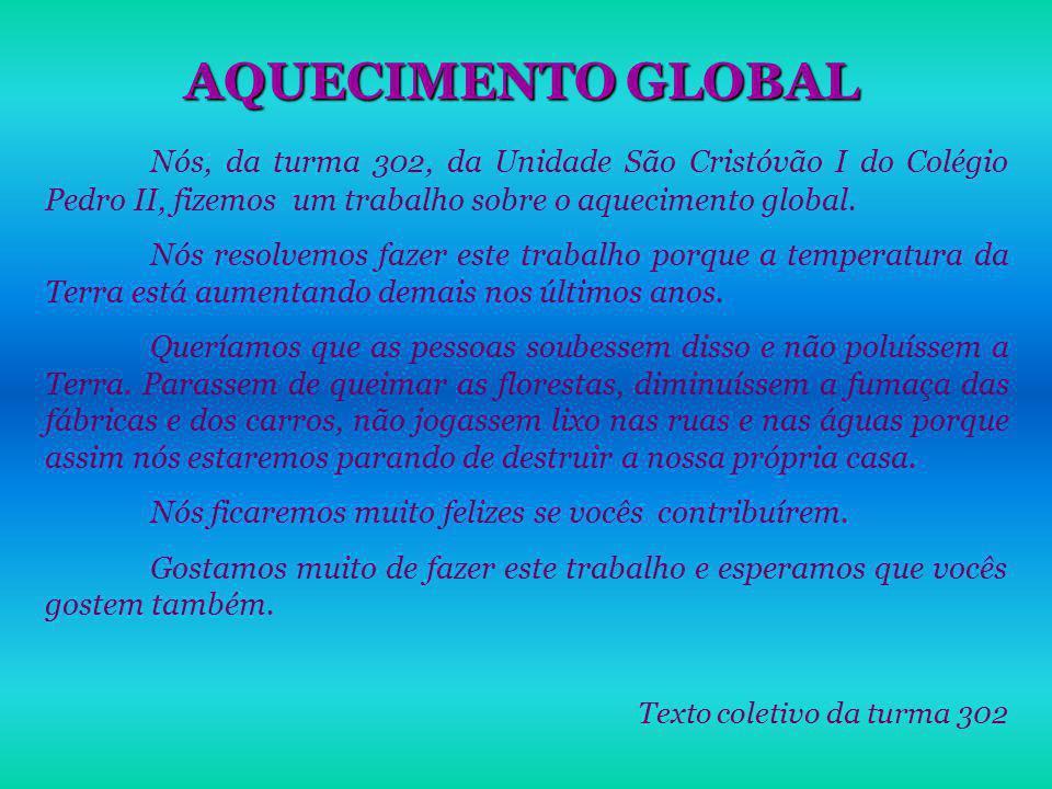 AQUECIMENTO GLOBAL Nós, da turma 302, da Unidade São Cristóvão I do Colégio Pedro II, fizemos um trabalho sobre o aquecimento global.
