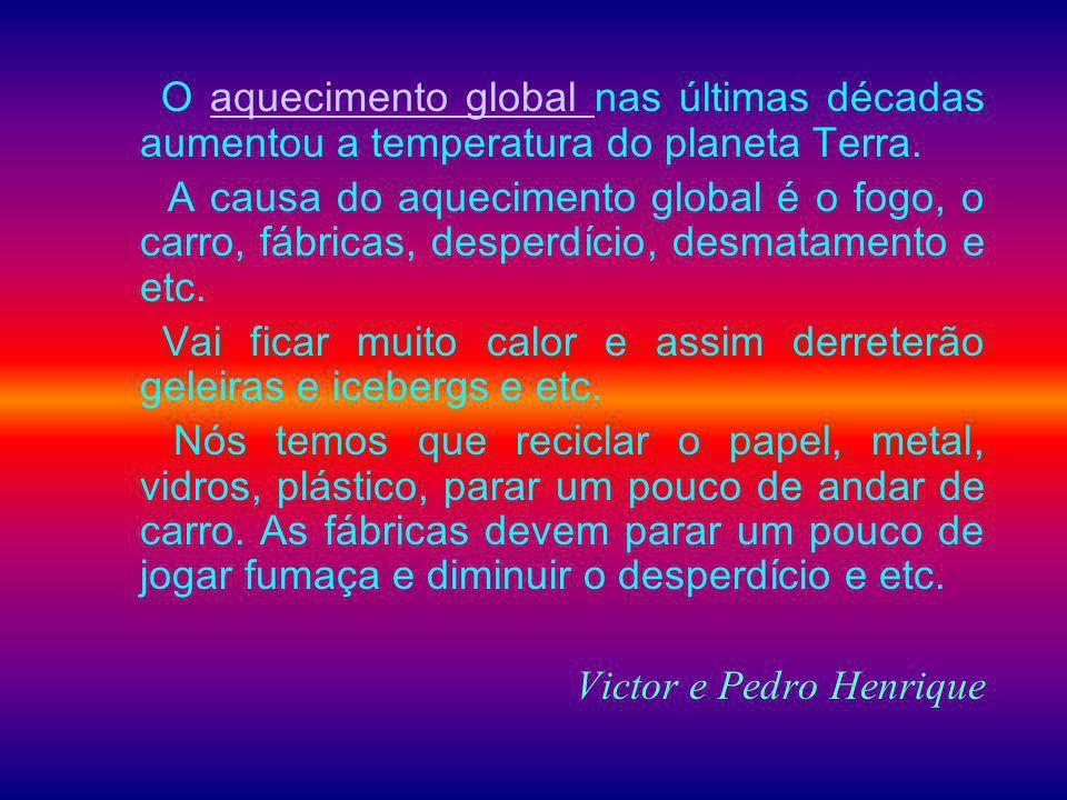 O aquecimento global nas últimas décadas aumentou a temperatura do planeta Terra.