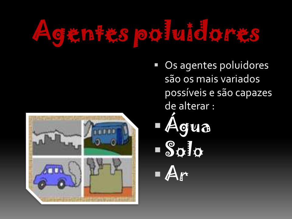 Agentes poluidores Água Solo Ar