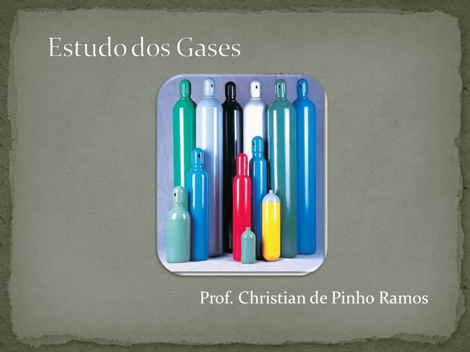 Estudo dos Gases Prof. Christian de Pinho Ramos