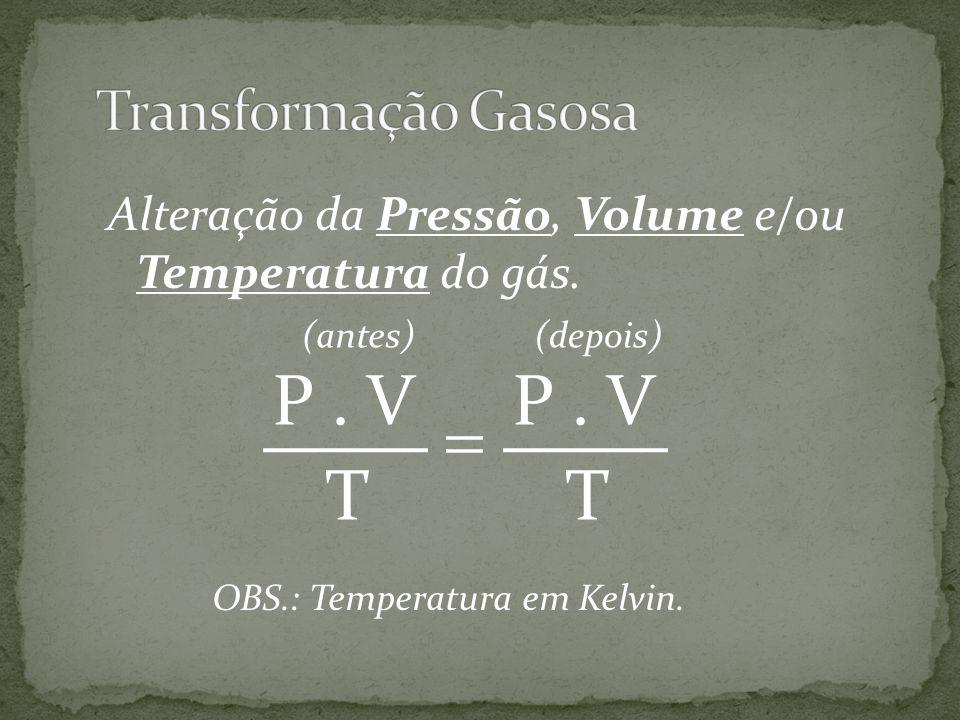 P . V  T Transformação Gasosa