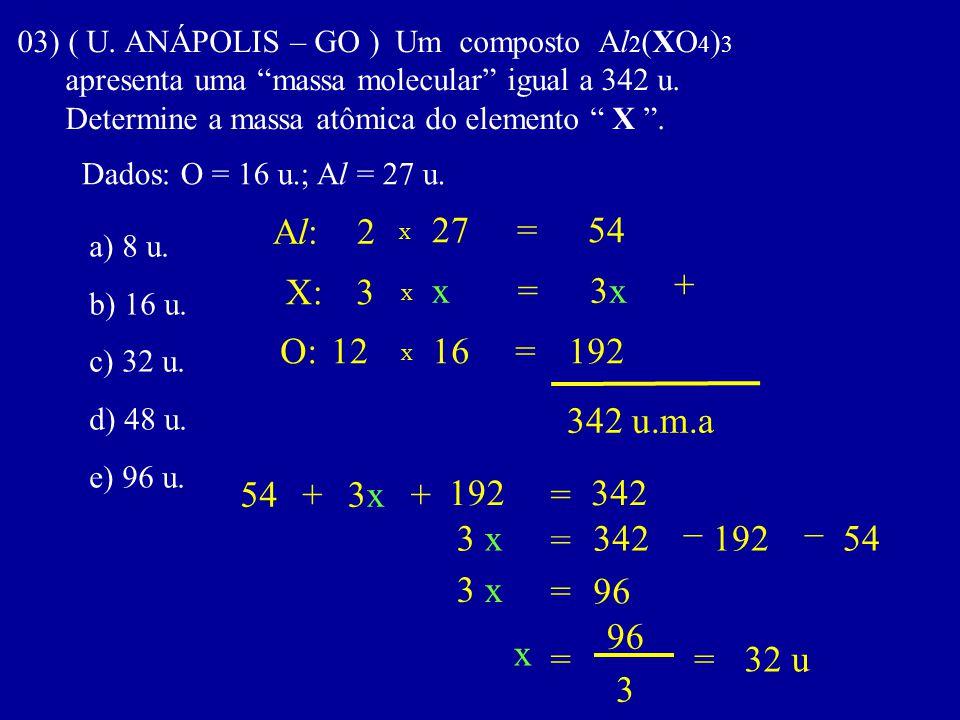 Al: 2 27 = 54 + X: 3 x = 3x O: 12 16 = 192 342 u.m.a 54 + 3x + 192 =