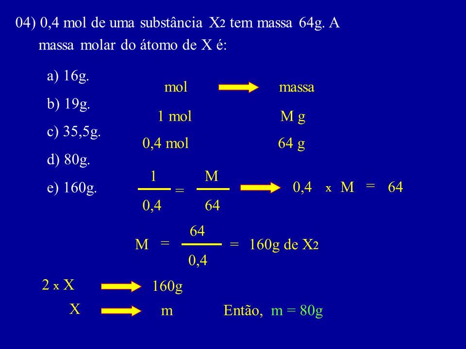 04) 0,4 mol de uma substância X2 tem massa 64g. A