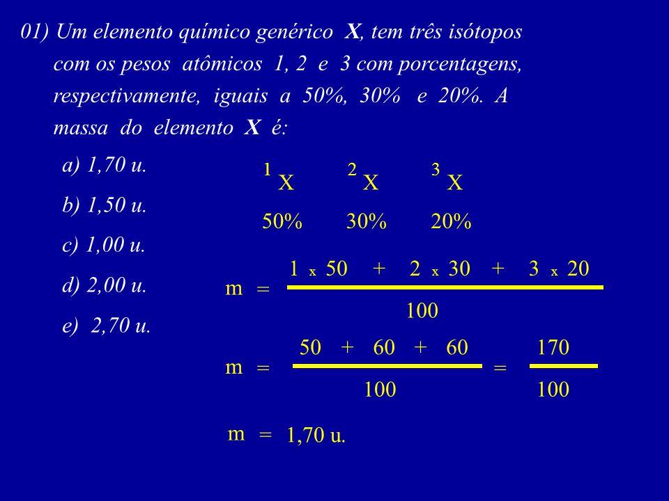 01) Um elemento químico genérico X, tem três isótopos