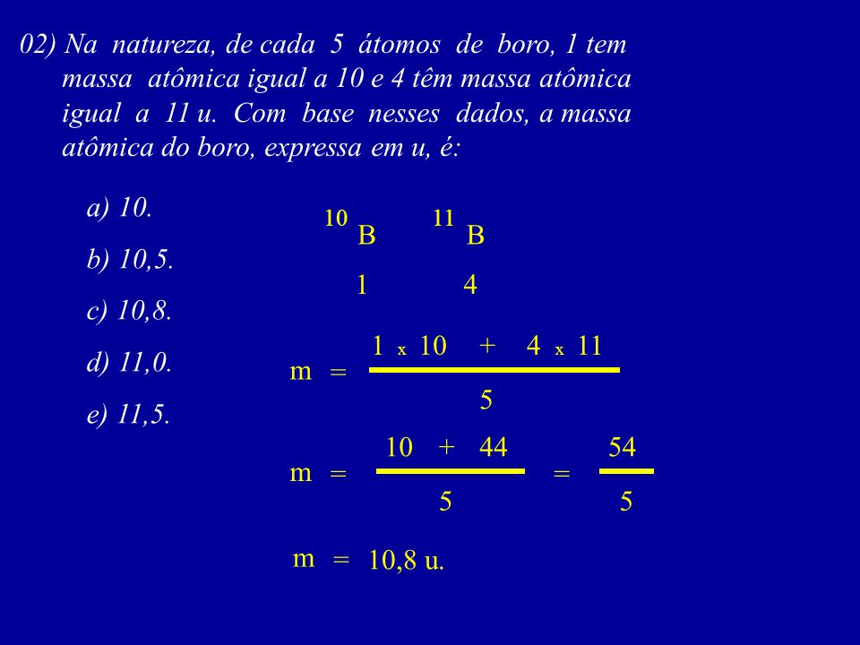 02) Na natureza, de cada 5 átomos de boro, 1 tem