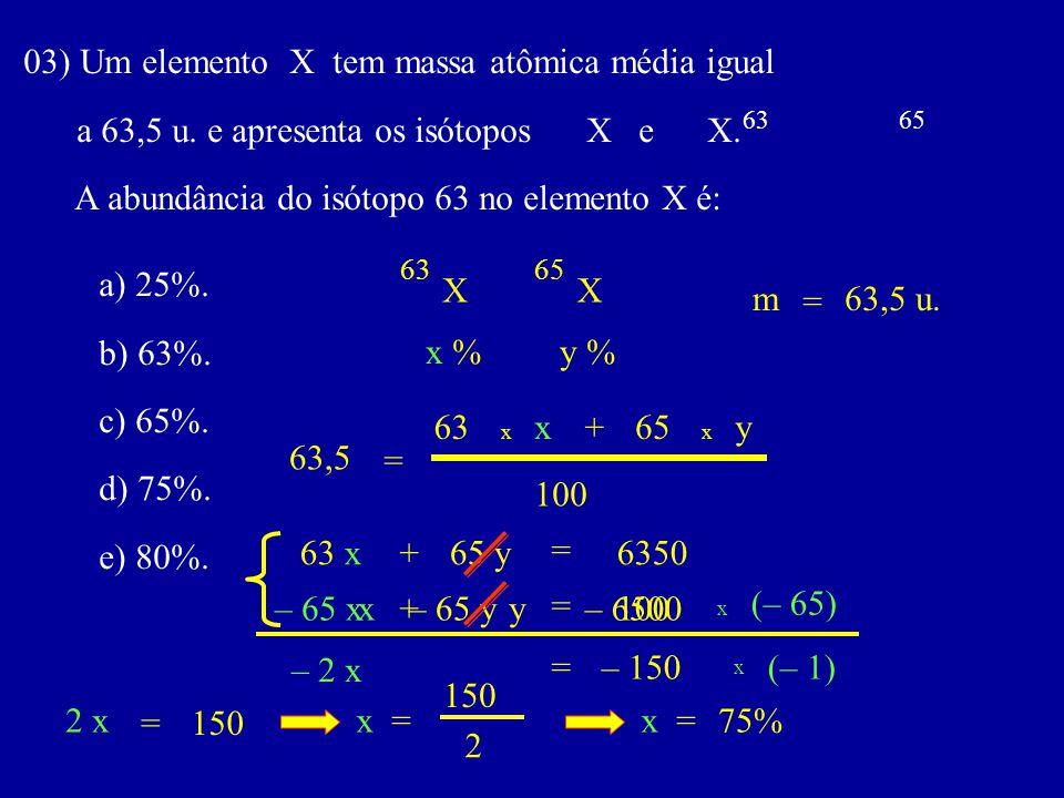 03) Um elemento X tem massa atômica média igual