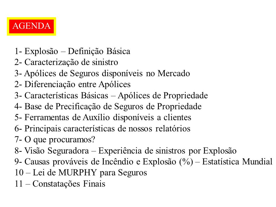 AGENDA 1- Explosão – Definição Básica. 2- Caracterização de sinistro. 3- Apólices de Seguros disponíveis no Mercado.