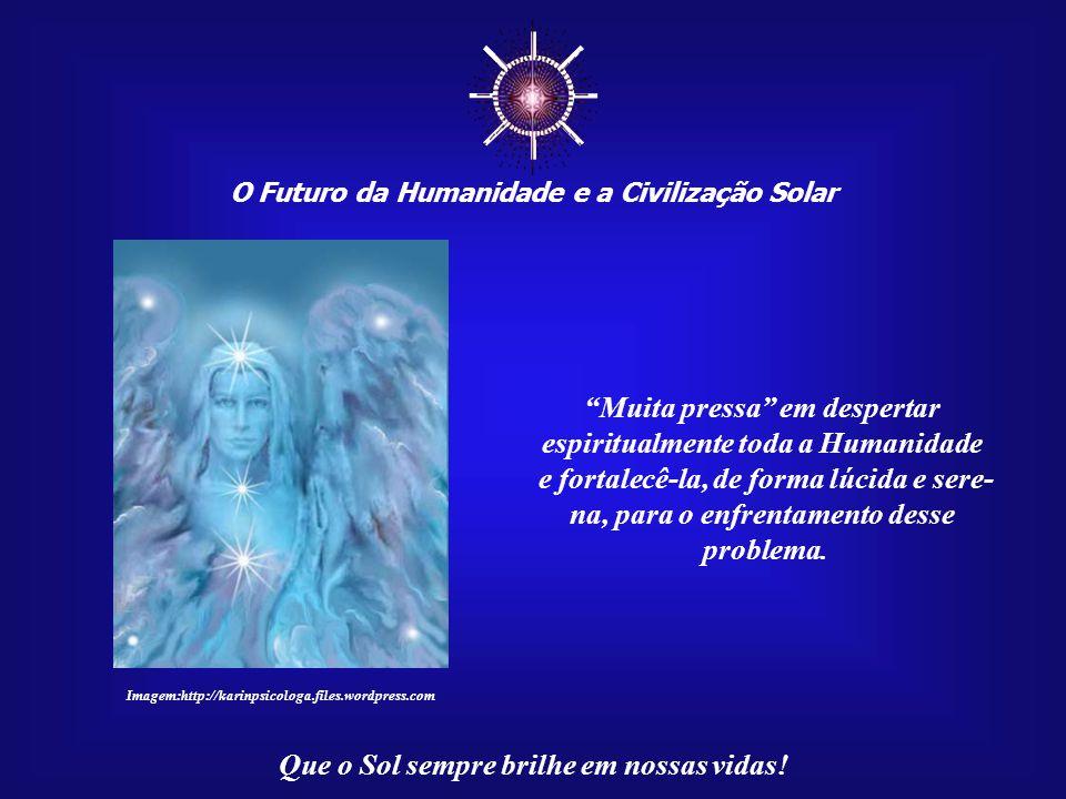 ☼ Muita pressa em despertar espiritualmente toda a Humanidade