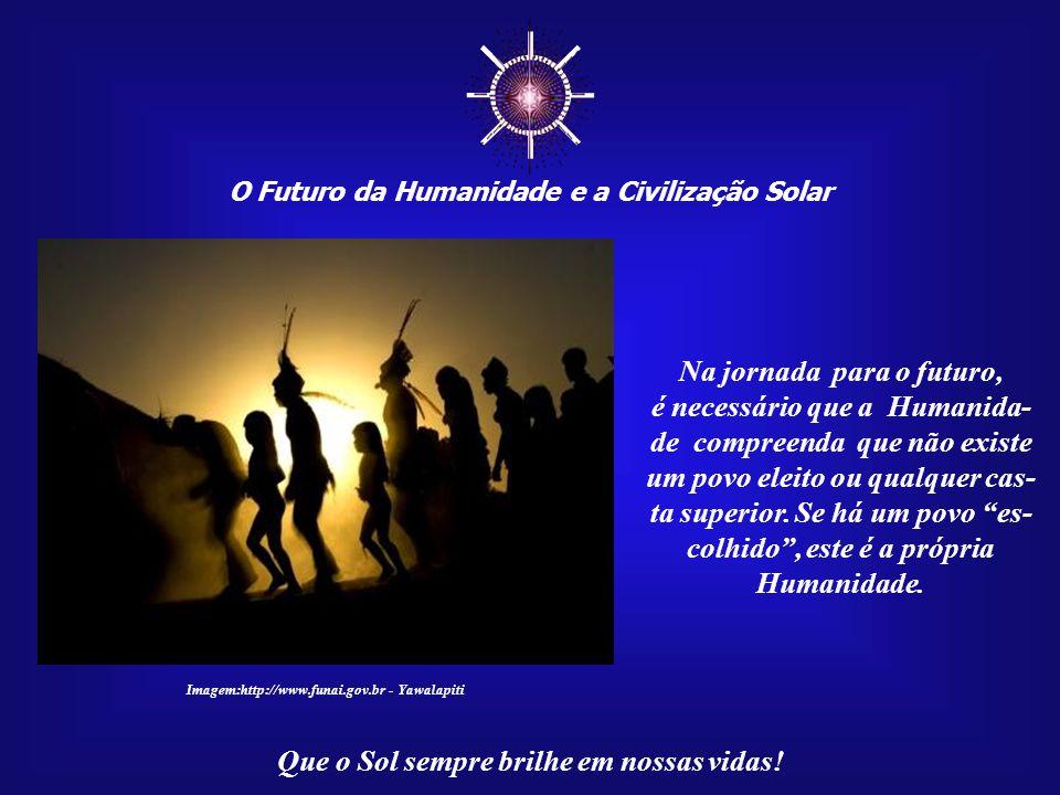 ☼ Na jornada para o futuro, é necessário que a Humanida-