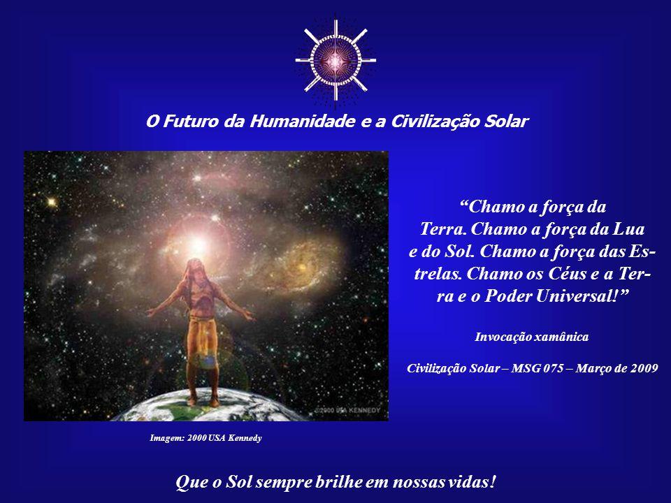 ☼ Chamo a força da Terra. Chamo a força da Lua
