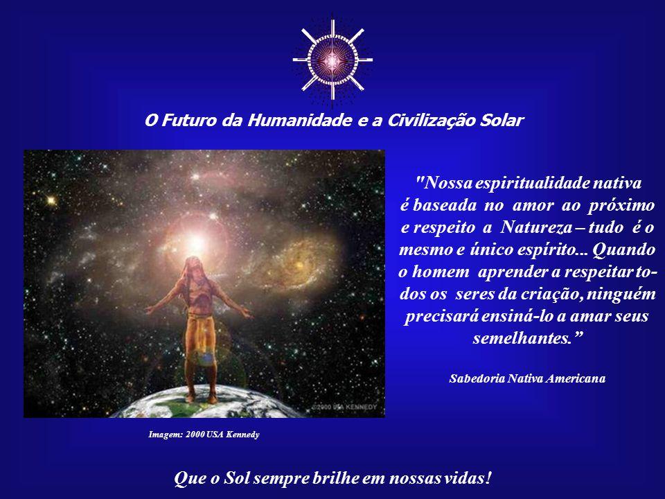☼ Nossa espiritualidade nativa é baseada no amor ao próximo