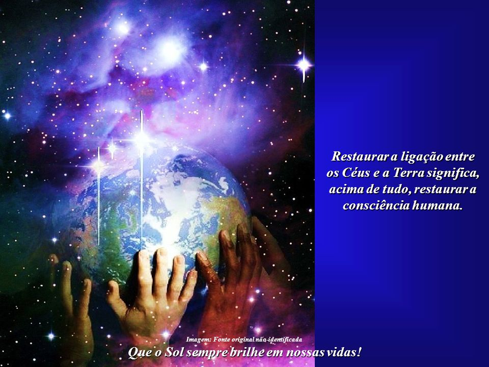 Restaurar a ligação entre os Céus e a Terra significa,
