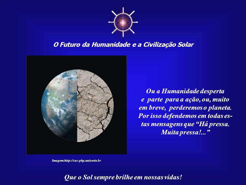 ☼ Ou a Humanidade desperta e parte para a ação, ou, muito