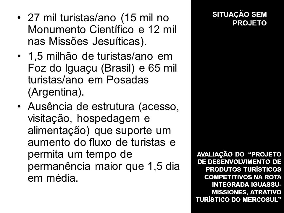 27 mil turistas/ano (15 mil no Monumento Científico e 12 mil nas Missões Jesuíticas).