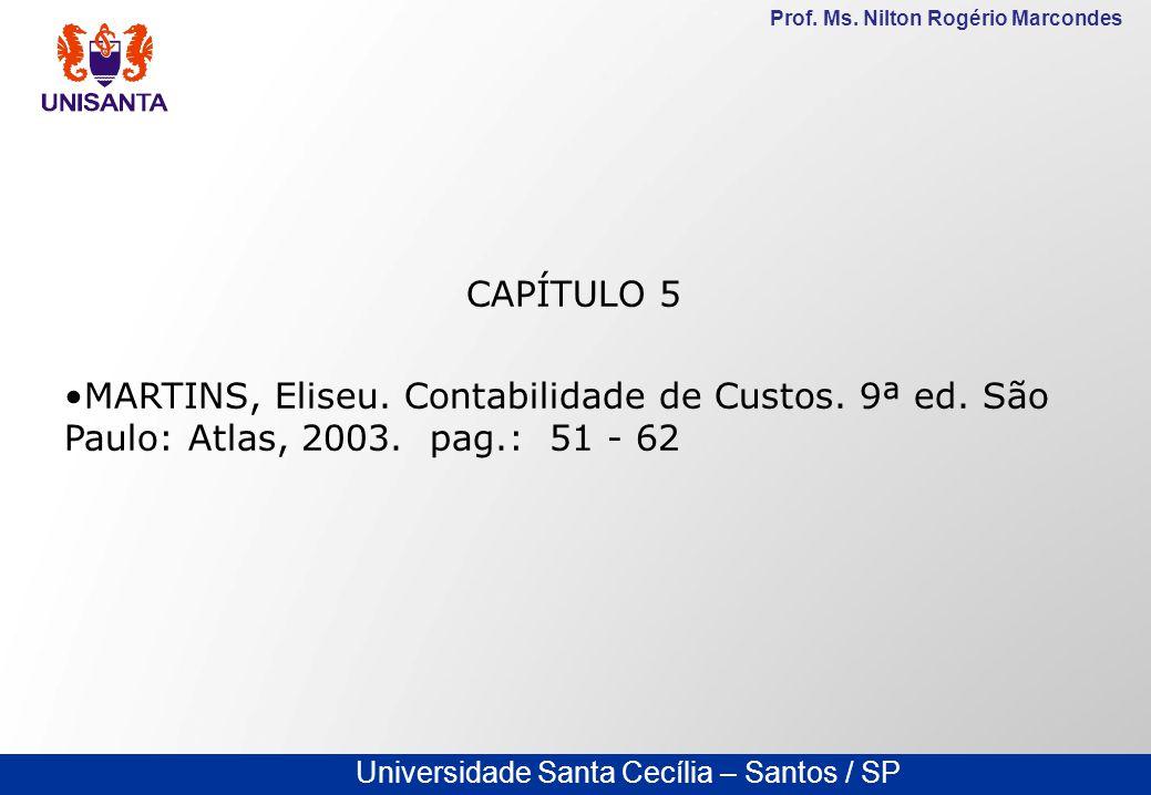 CAPÍTULO 5 MARTINS, Eliseu. Contabilidade de Custos. 9ª ed. São Paulo: Atlas, 2003. pag.: 51 - 62