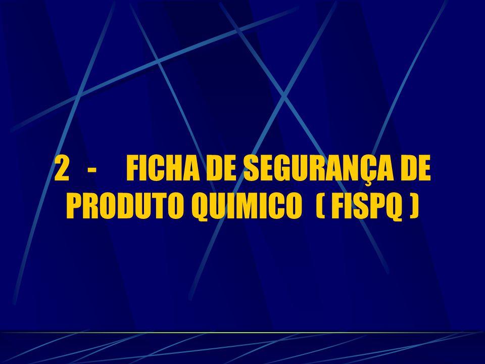 2 - FICHA DE SEGURANÇA DE PRODUTO QUIMICO ( FISPQ )