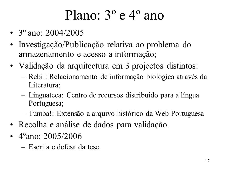 Plano: 3º e 4º ano 3º ano: 2004/2005. Investigação/Publicação relativa ao problema do armazenamento e acesso a informação;