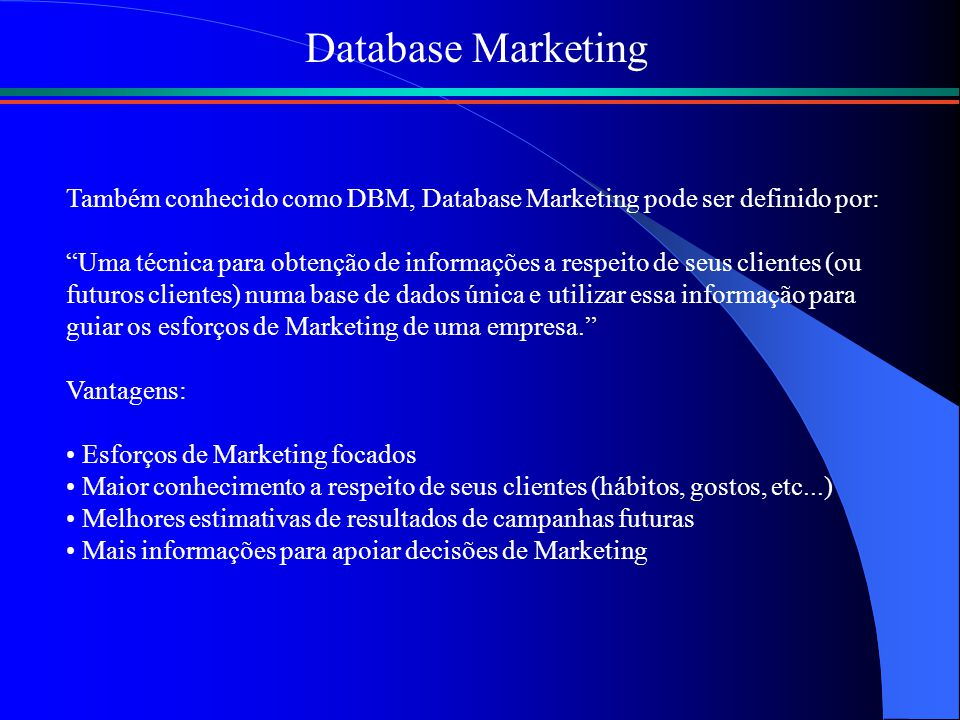 Database Marketing Também conhecido como DBM, Database Marketing pode ser definido por: