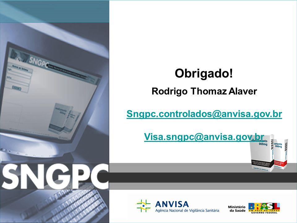 Obrigado! Rodrigo Thomaz Alaver Sngpc.controlados@anvisa.gov.br