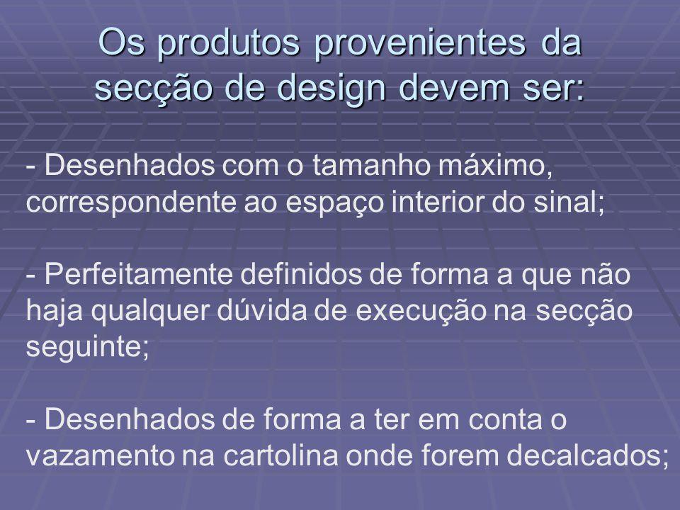 Os produtos provenientes da secção de design devem ser: