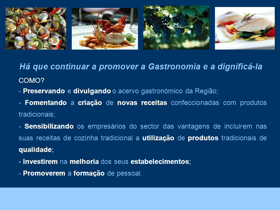 Há que continuar a promover a Gastronomia e a dignificá-la