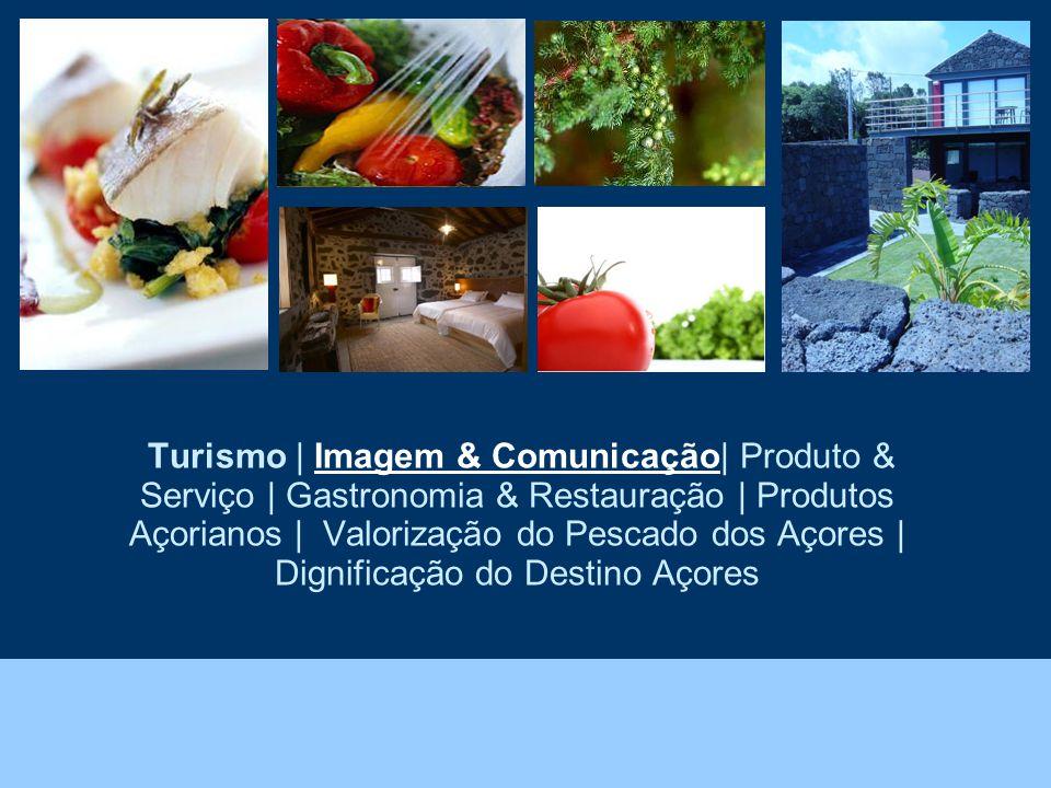 Turismo | Imagem & Comunicação| Produto & Serviço | Gastronomia & Restauração | Produtos Açorianos | Valorização do Pescado dos Açores | Dignificação do Destino Açores