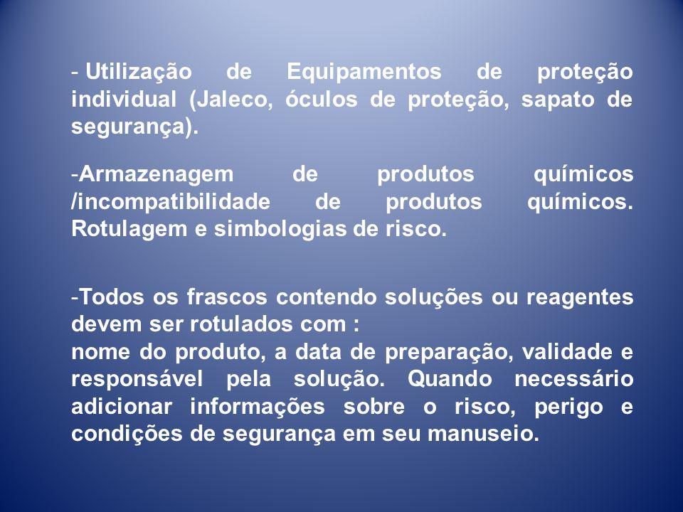 Utilização de Equipamentos de proteção individual (Jaleco, óculos de proteção, sapato de segurança).