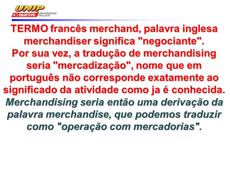 TERMO francês merchand, palavra inglesa merchandiser significa negociante .
