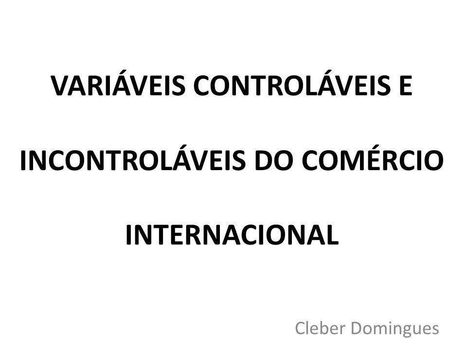 VARIÁVEIS CONTROLÁVEIS E INCONTROLÁVEIS DO COMÉRCIO INTERNACIONAL