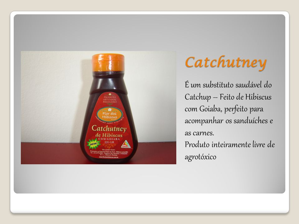 Catchutney É um substituto saudável do Catchup – Feito de Hibiscus com Goiaba, perfeito para acompanhar os sanduíches e as carnes.