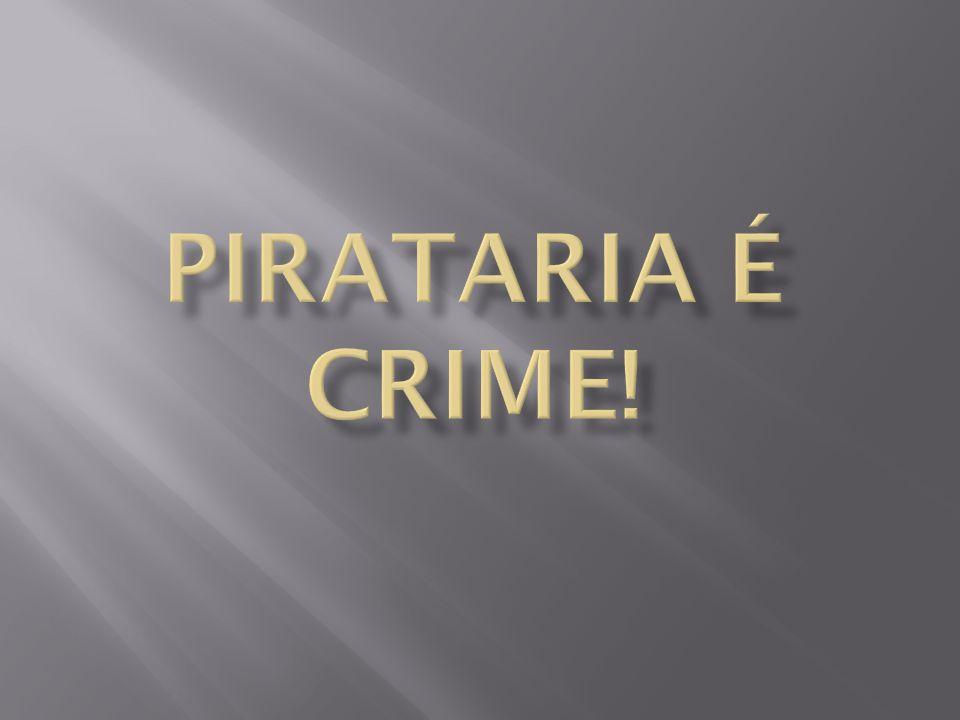 PIRATARIA É CRIME!