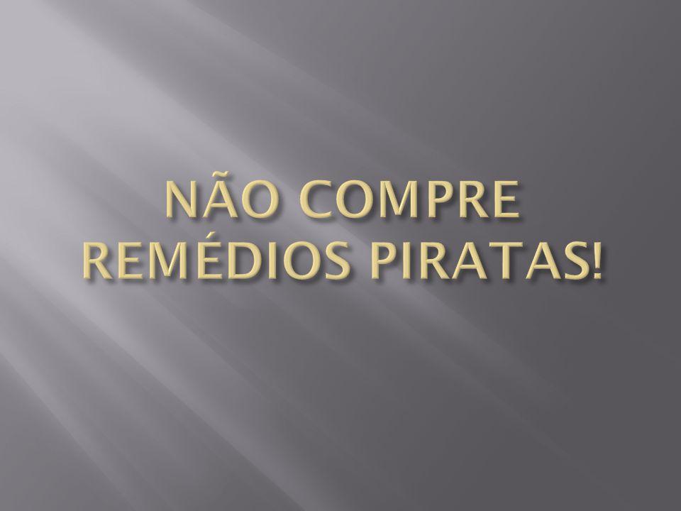 NÃO COMPRE REMÉDIOS PIRATAS!