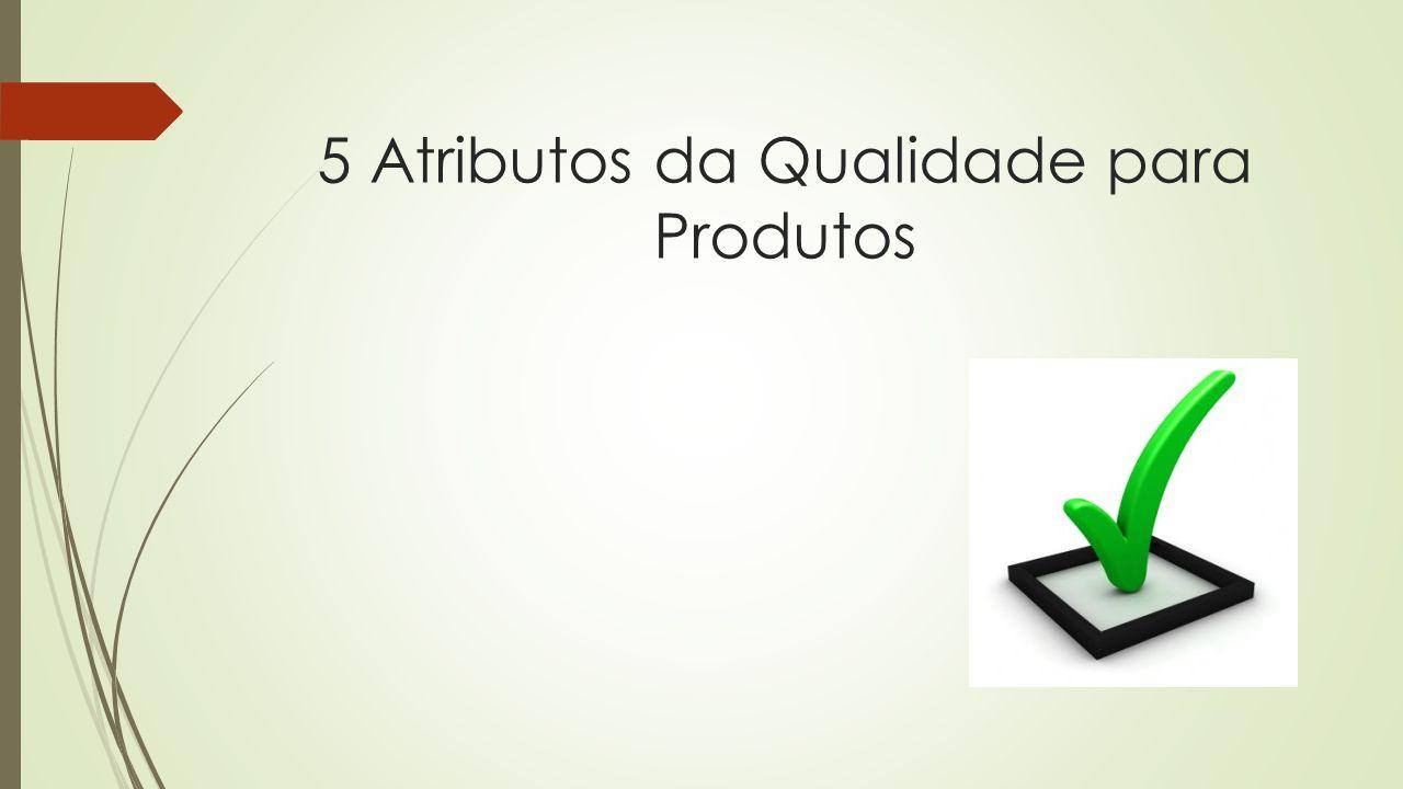 5 Atributos da Qualidade para Produtos