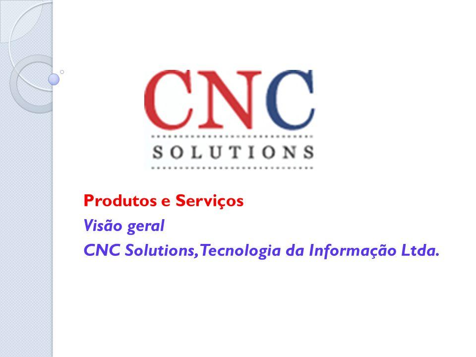 Produtos e Serviços Visão geral CNC Solutions, Tecnologia da Informação Ltda.