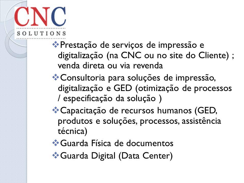 Prestação de serviços de impressão e digitalização (na CNC ou no site do Cliente) ; venda direta ou via revenda