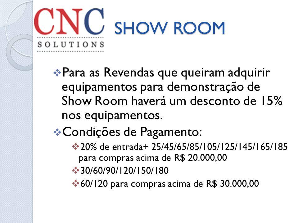 SHOW ROOM Para as Revendas que queiram adquirir equipamentos para demonstração de Show Room haverá um desconto de 15% nos equipamentos.