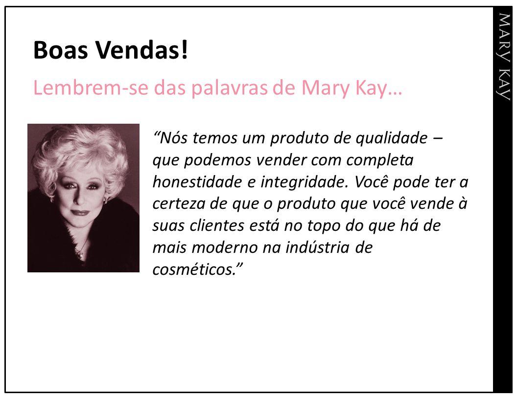 Boas Vendas! Lembrem-se das palavras de Mary Kay…