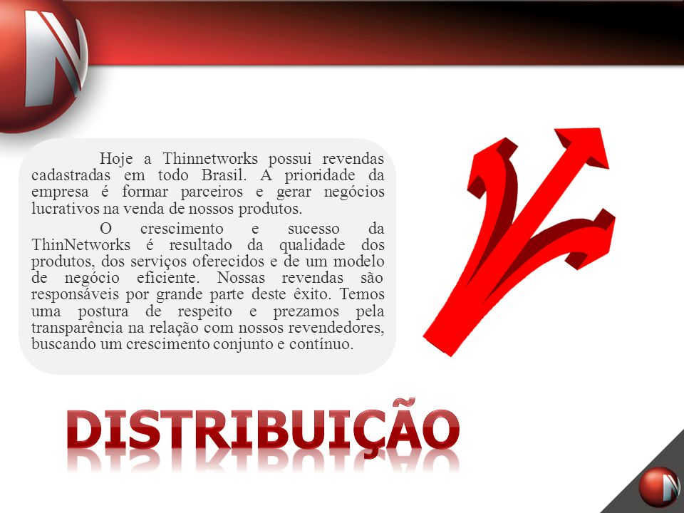 Hoje a Thinnetworks possui revendas cadastradas em todo Brasil