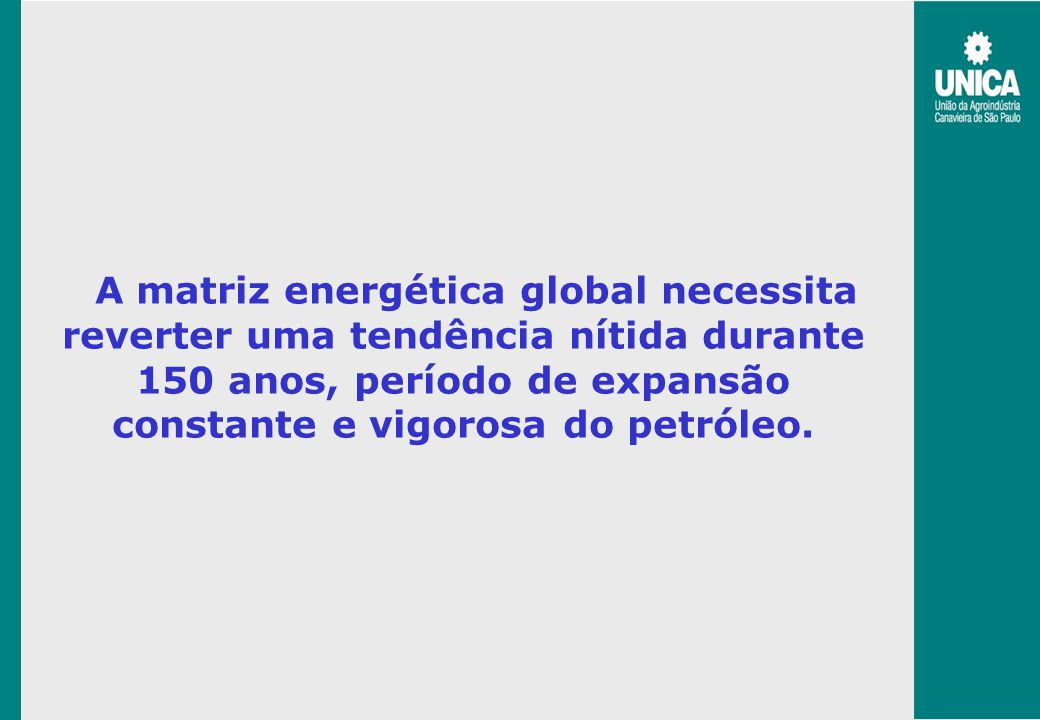 A matriz energética global necessita reverter uma tendência nítida durante 150 anos, período de expansão constante e vigorosa do petróleo.