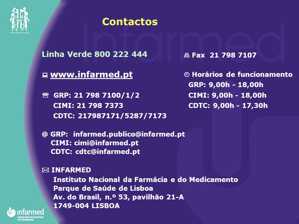 Contactos Linha Verde 800 222 444  Fax 21 798 7107  www.infarmed.pt