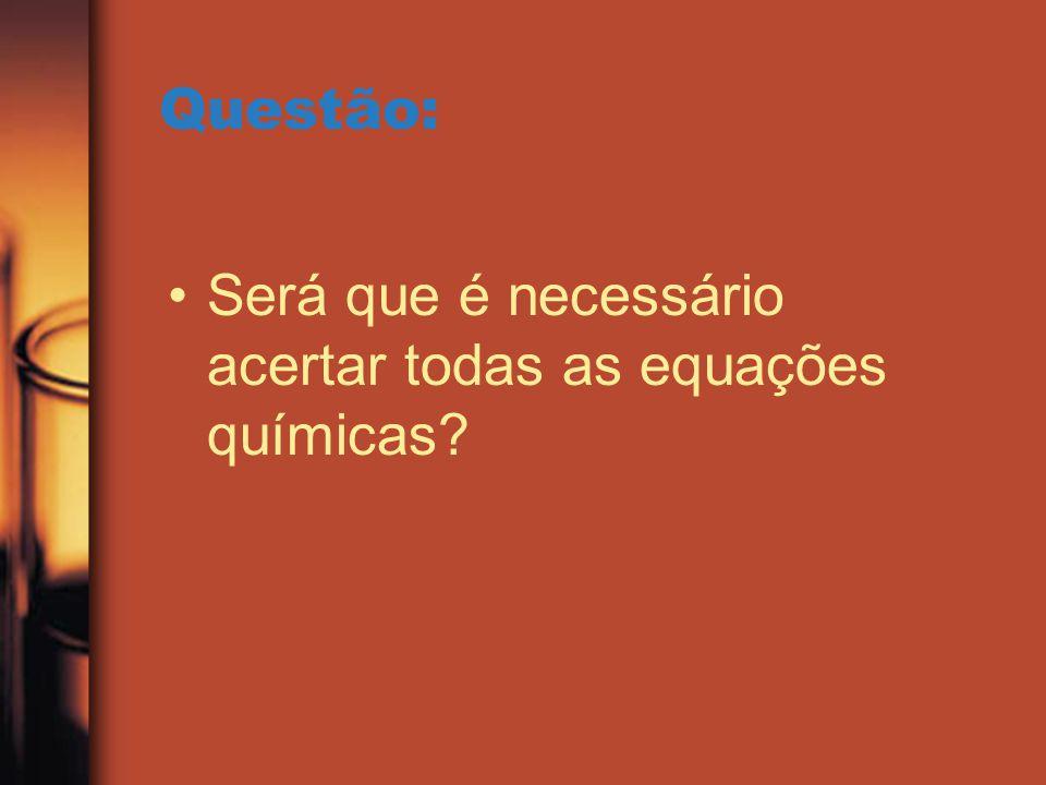 Questão: Será que é necessário acertar todas as equações químicas