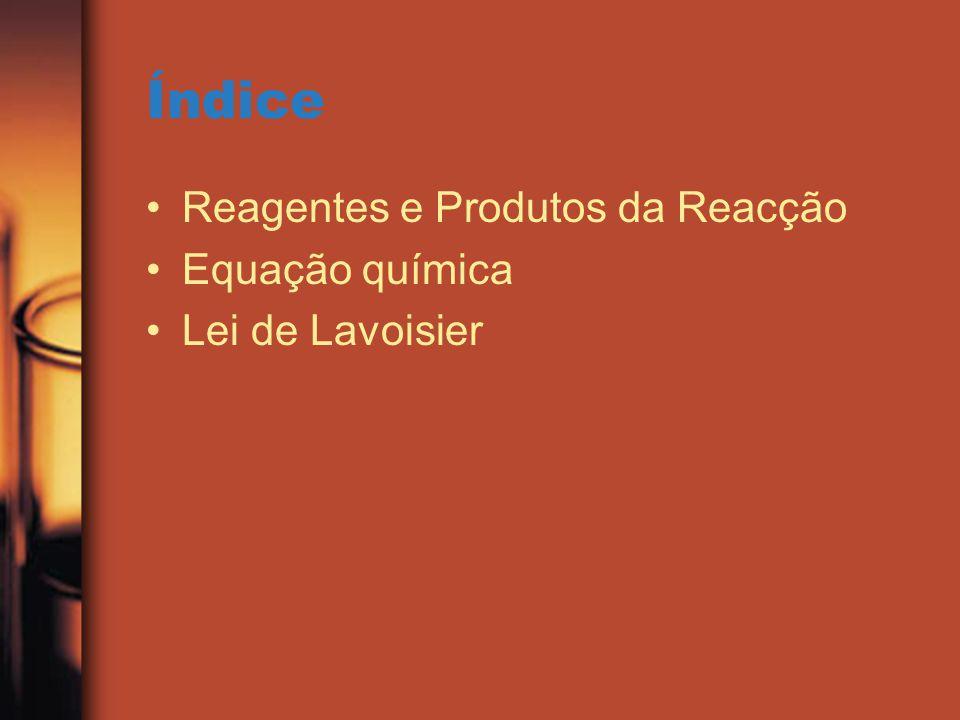 Índice Reagentes e Produtos da Reacção Equação química