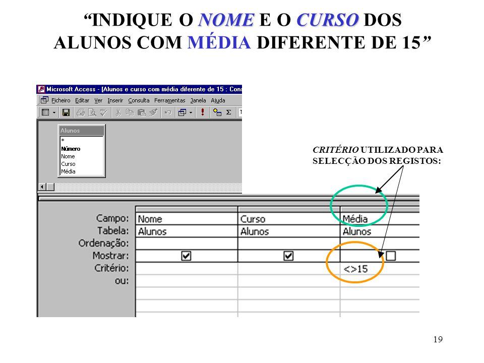 INDIQUE O NOME E O CURSO DOS ALUNOS COM MÉDIA DIFERENTE DE 15