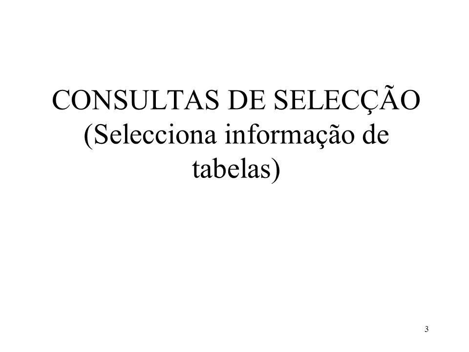 CONSULTAS DE SELECÇÃO (Selecciona informação de tabelas)