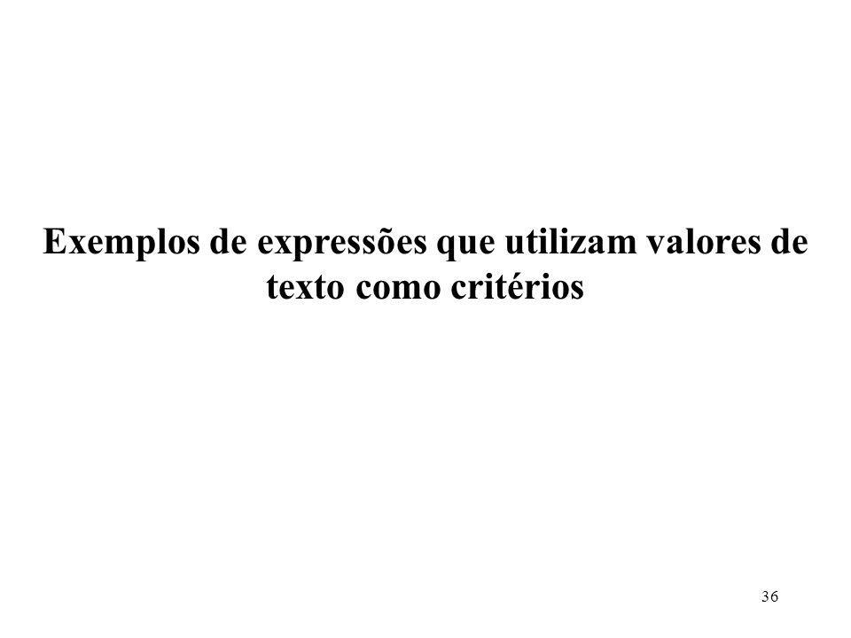Exemplos de expressões que utilizam valores de texto como critérios