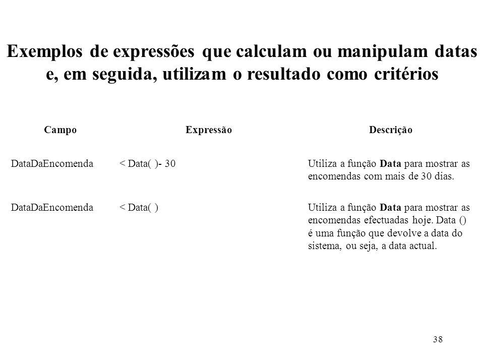 Exemplos de expressões que calculam ou manipulam datas e, em seguida, utilizam o resultado como critérios