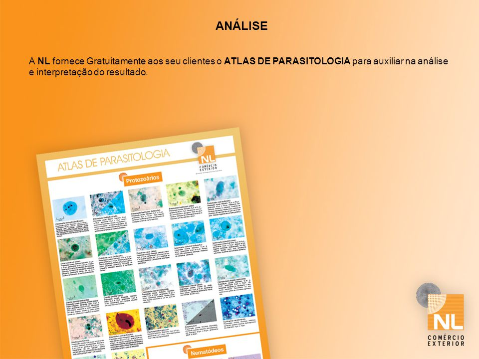 ANÁLISE A NL fornece Gratuitamente aos seu clientes o ATLAS DE PARASITOLOGIA para auxiliar na análise e interpretação do resultado.