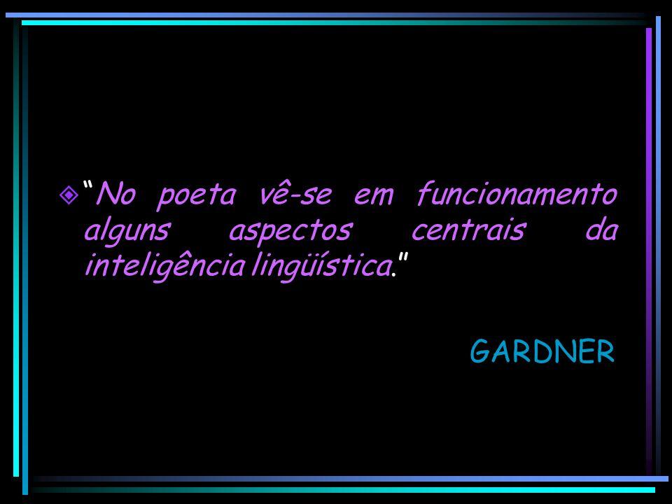 No poeta vê-se em funcionamento alguns aspectos centrais da inteligência lingüística.